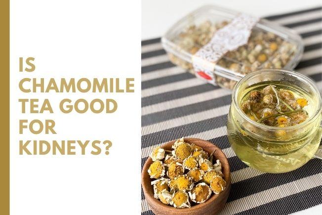 Is Chamomile Tea Good For Kidneys?