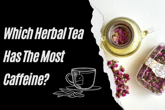 Which Herbal Tea Has The Most Caffeine?